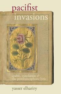 Pacifist Invasions: Arabic, Translation & the Postfrancophone Lyric