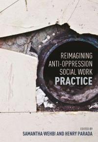 Reimagining Anti-Oppression Social Work Practice