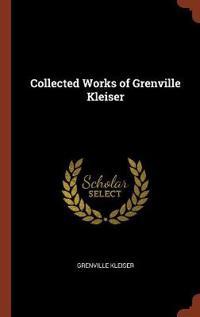 Collected Works of Grenville Kleiser