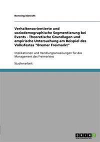 """Verhaltensorientierte Und Soziodemographische Segmentierung Bei Events - Theoretische Grundlagen Und Empirische Untersuchung Am Beispiel Des Volksfestes """"bremer Freimarkt"""""""