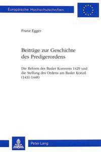 Beitraege Zur Geschichte Des Predigerordens: Die Reform Des Basler Konvents 1429 Und Die Stellung Des Ordens Am Basler Konzil 1431-1448