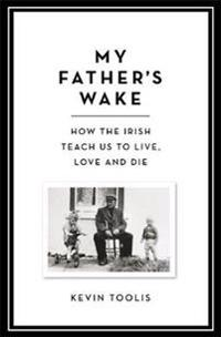 My fathers wake - how the irish teach us to live, love and die