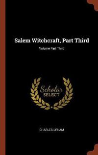 Salem Witchcraft, Part Third; Volume Part Third