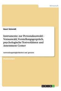 Instrumente Zur Personalauswahl - Vorauswahl, Vorstellungsgesprach, Psychologische Testverfahren Und Assessment Center
