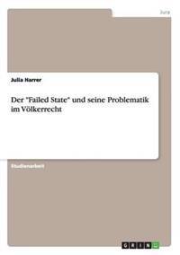 """Der """"Failed State"""" Und Seine Problematik Im Volkerrecht"""
