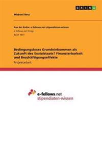Bedingungsloses Grundeinkommen ALS Zukunft Des Sozialstaats? Finanzierbarkeit Und Beschaftigungseffekte