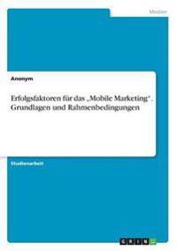 """Erfolgsfaktoren Fur Das """"Mobile Marketing. Grundlagen Und Rahmenbedingungen"""