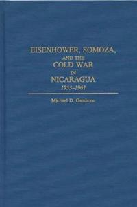 Eisenhower, Somoza, and the Cold War in Nicaragua, 1953-1961