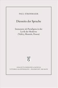 Diesseits Der Sprache: Immanenz ALS Paradigma in Der Lyrik Der Moderne (Valery, Montale, Pessoa)