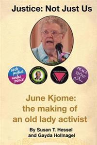 Justice ... Not Just Us: June Kjome: The Making of an Old Lady Activist