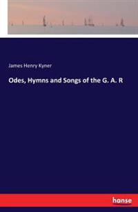 Odes, Hymns and Songs of the G. A. R