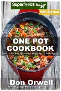One Pot Cookbook: 210+ One Pot Meals, Dump Dinners Recipes, Quick & Easy Cooking Recipes, Antioxidants & Phytochemicals: Soups Stews and