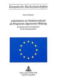 Arbeitslehre Im Medienverbund ALS Programm Allgemeiner Bildung: Evaluation Eines Fernsehkurses Fuer Die Sekundarstufe I