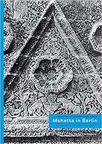 Mshatta in Berlin: Keystones of Islamic Art