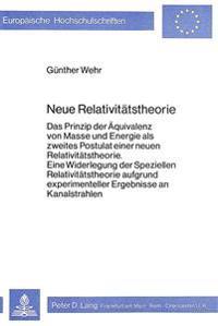 Neue Relativitaetstheorie: Das Prinzip Der Aequivalenz Von Masse Und Energie ALS Zweites Postulat Einer Neuen Relativitaetstheorie. Eine Widerleg