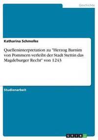 Quelleninterpretation Zu Herzog Barnim Von Pommern Verleiht Der Stadt Stettin Das Magdeburger Recht Von 1243