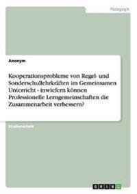 Kooperationsprobleme Von Regel- Und Sonderschullehrkraften Im Gemeinsamen Unterricht - Inwiefern Konnen Professionelle Lerngemeinschaften Die Zusammenarbeit Verbessern?