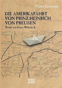 Die Amerikafahrt Von Prinz Heinrich Von Preuen