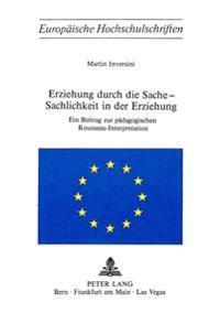 Erziehung Durch Die Sache - Sachlichkeit in Der Erziehung: Ein Beitrag Zur Paedagogischen Rousseau-Interpretation