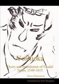 Yoshioka: Dyers and Swordsmen of Feudal Japan, 1540-1615
