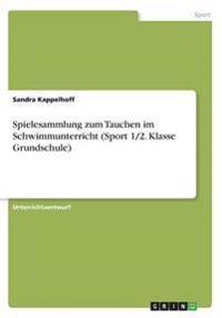 Spielesammlung Zum Tauchen Im Schwimmunterricht (Sport 1/2. Klasse Grundschule)