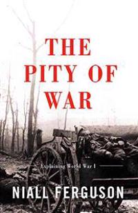The Pity of War Explaining World War I