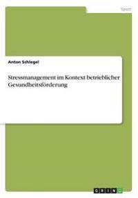 Stressmanagement Im Kontext Betrieblicher Gesundheitsforderung