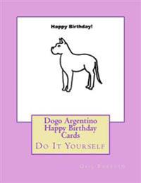 Dogo Argentino Happy Birthday Cards: Do It Yourself
