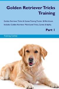 Golden Retriever Tricks Training Golden Retriever Tricks & Games Training Tracker & Workbook. Includes