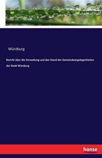 Bericht Uber Die Verwaltung Und Den Stand Der Gemeindeangelegenheiten Der Stadt Wurzburg