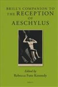 Brill's Companion to the Reception of Aeschylus