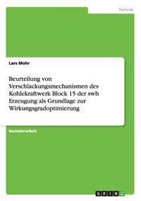 Beurteilung Von Verschlackungsmechanismen Des Kohlekraftwerk Block 15 Der Swb Erzeugung ALS Grundlage Zur Wirkungsgradoptimierung