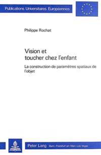 Vision Et Toucher Chez L'Enfant: La Construction de Parametres Spatiaux de L'Objet