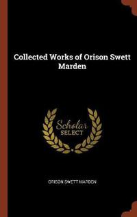 Collected Works of Orison Swett Marden