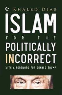 Islam for the politically incorrect - with a foreword for donald trump