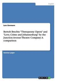 Bertolt Brechts Threepenny Opera and Love, Crime and Johannesburg by the Junction Avenue Theatre Company