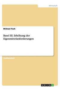 Basel III. Erhoehung Der Eigenmittelanforderungen