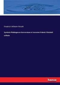 Symbola Philologorum Bonnensium in honorem Friderici Ritschelli collecta