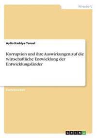 Korruption Und Ihre Auswirkungen Auf Die Wirtschaftliche Entwicklung Der Entwicklungslander