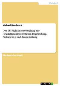 Der Eu-Richtlinienvorschlag Zur Finanztransaktionssteuer. Begrundung, Zielsetzung Und Ausgestaltung