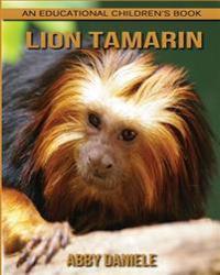 Lion Tamarin! an Educational Children's Book about Lion Tamarin with Fun Facts & Photos