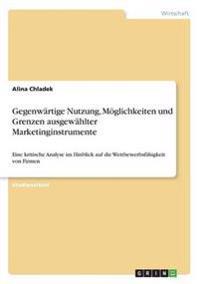 Gegenwartige Nutzung, Moglichkeiten Und Grenzen Ausgewahlter Marketinginstrumente