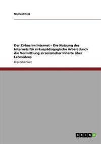 Der Zirkus Im Internet - Die Nutzung Des Internets Fur Zirkuspadagogische Arbeit Durch Die Vermittlung Zirzensischer Inhalte Uber Lehrvideos