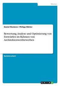Bewertung, Analyse Und Optimierung Von Entwurfen Im Rahmen Von Architektenwettbewerben