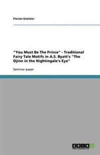 You Must Be the Prince - Traditional Fairy Tale Motifs in A.S. Byatt's the Djinn in the Nightingale's Eye