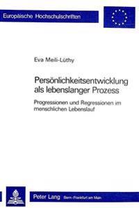 Persoenlichkeitsentwicklung ALS Lebenslanger Prozess: Progressionen Und Regressionen Im Menschlichen Lebenslauf