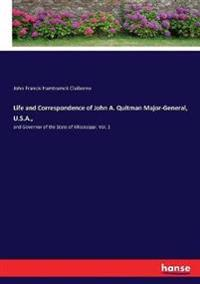 Life and Correspondence of John A. Quitman Major-General, U.S.A.,