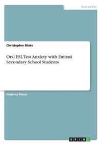 Oral ESL Test Anxiety with Emirati Secondary School Students