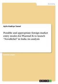 Possible and Appropriate Foreign Market Entry Modes for Pharmauk to Launch Novarelief in India. an Analysis