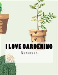I Love Gardening Notebook: Notebook with 150 Lined Pages